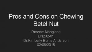 Pros and Cons on Chewing Betel Nut Roshae
