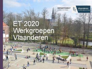 ET 2020 Werkgroepen Vlaanderen Hier komt de ondertitel