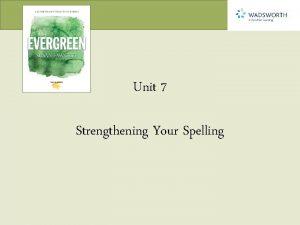 Unit 7 Strengthening Your Spelling Chapter 40 Spelling