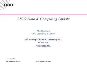 LIGO Data Computing Update Albert Lazzarini LIGO Laboratory