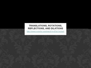 TRANSLATIONS ROTATIONS REFLECTIONS AND DILATIONS http www youtube