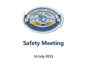 Safety Meeting 14 July 2015 Agenda Welcome Bo