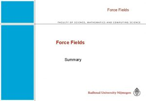 Force Fields Summary Force Fields What is a