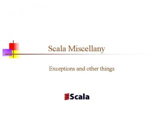 Scala Miscellany Exceptions and other things Maps n