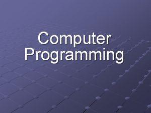 Computer Programming Objectives Program and Programming Algorithms Programs