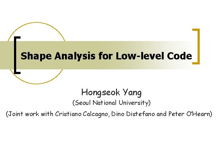 Shape Analysis for Lowlevel Code Hongseok Yang Seoul