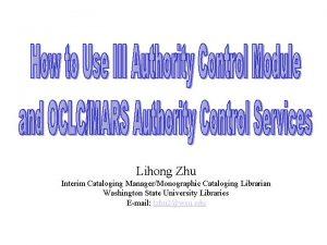 Lihong Zhu Interim Cataloging ManagerMonographic Cataloging Librarian Washington