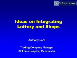 Ideas on Integrating Lottery and Shops Anthony Lord