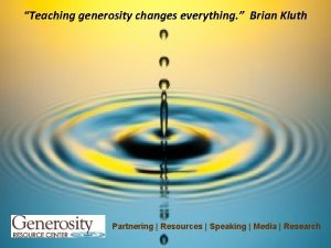 Teaching generosity changes everything Brian Kluth Partnering Resources