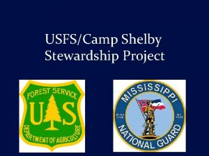 USFSCamp Shelby Stewardship Project USFS Stewardship Projects Achieve