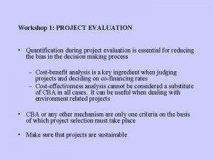 Workshop 1 PROJECT EVALUATION Quantification during project evaluation
