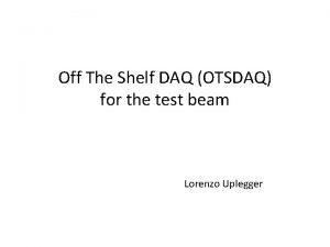 Off The Shelf DAQ OTSDAQ for the test