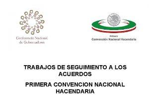 TRABAJOS DE SEGUIMIENTO A LOS ACUERDOS PRIMERA CONVENCION