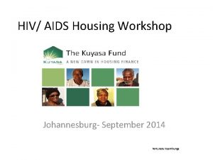 HIV AIDS Housing Workshop Johannesburg September 2014 Fortunate