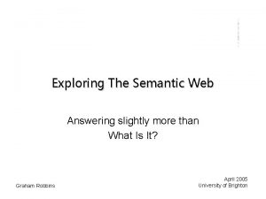 Exploring The Semantic Web Answering slightly more than