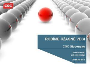 ROBME ASN VECI CSC Slovensko Jaroslav Kme ubomr
