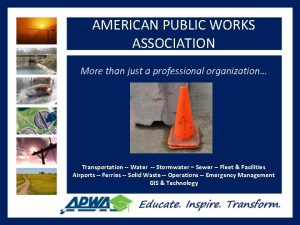 AMERICAN PUBLIC WORKS ASSOCIATION More than just a
