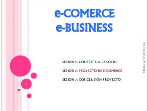 eCOMERCE eBUSINESS SESION 2 PROYECTO DE ECOMERCE SESION