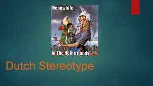 Dutch Stereotype 1 The Dutch are stoned all