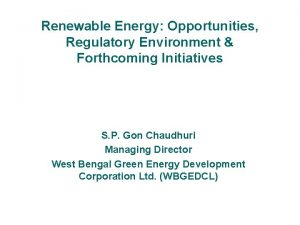 Renewable Energy Opportunities Regulatory Environment Forthcoming Initiatives S