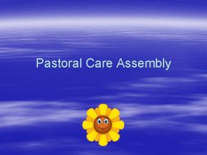 Pastoral Care Assembly Welcome This assembly is all