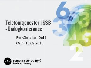 Telefonitjenester i SSB Dialogkonferanse PerChristian Dhl Oslo 15