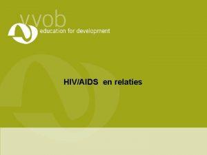 HIVAIDS en relaties Intro AIDSbekerspel Intro AIDSbekerspel Waarom