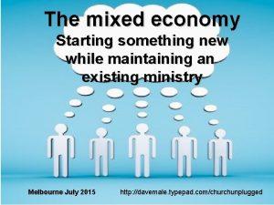 The mixed economy Starting something new while maintaining