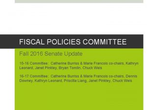 FISCAL POLICIES COMMITTEE Fall 2016 Senate Update 15