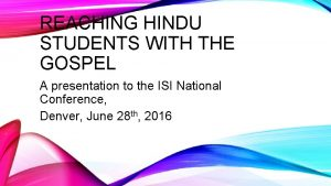 REACHING HINDU STUDENTS WITH THE GOSPEL A presentation