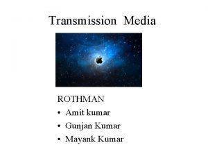 Transmission Media ROTHMAN Amit kumar Gunjan Kumar Mayank