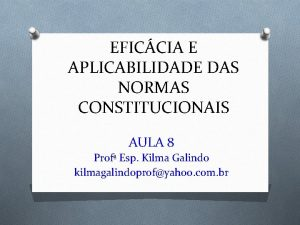 EFICCIA E APLICABILIDADE DAS NORMAS CONSTITUCIONAIS AULA 8
