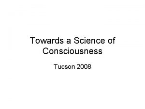 Towards a Science of Consciousness Tucson 2008 The