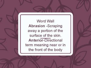 Word Wall Abrasion Scraping away a portion of