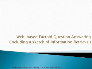 Webbased Factoid Question Answering including a sketch of