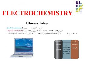 ELECTROCHEMISTRY Lithiumion battery 1 Electrochemistry the area of