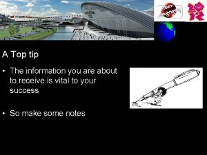 A Top tip The information you are about