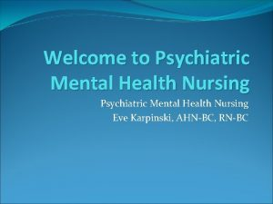 Welcome to Psychiatric Mental Health Nursing Eve Karpinski