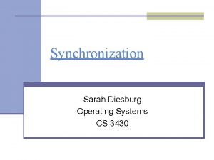Synchronization Sarah Diesburg Operating Systems CS 3430 Motivating