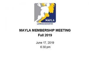 MAYLA MEMBERSHIP MEETING Fall 2019 June 17 2019