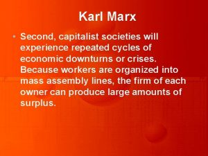 Karl Marx Second capitalist societies will experience repeated