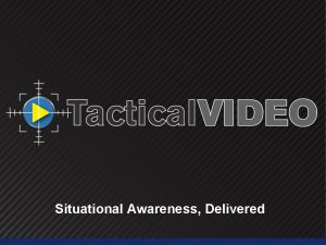 Situational Awareness Delivered Solution Overview Put video where