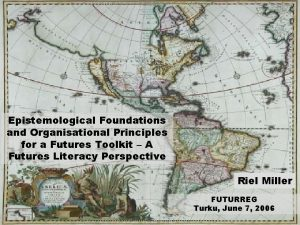 Epistemological Foundations and Organisational Principles for a Futures