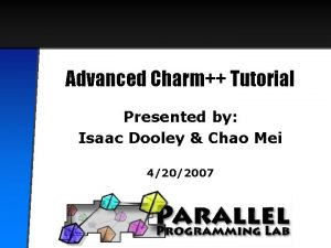 Advanced Charm Tutorial Presented by Isaac Dooley Chao