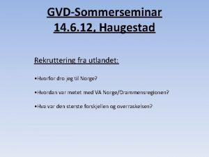GVDSommerseminar 14 6 12 Haugestad Rekruttering fra utlandet