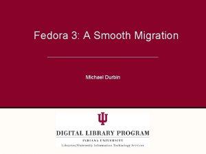 Fedora 3 A Smooth Migration Michael Durbin Open