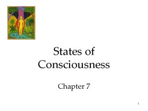 States of Consciousness Chapter 7 1 States of