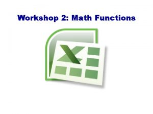 Workshop 2 Math Functions Builtin mathematical functions Operators