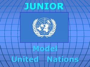 JUNIOR Model United Nations WELCOME to JUNIOR HEV