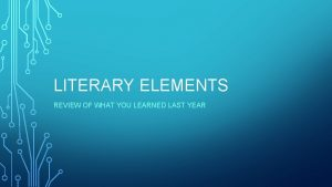 LITERARY ELEMENTS REVIEW OF WHAT YOU LEARNED LAST